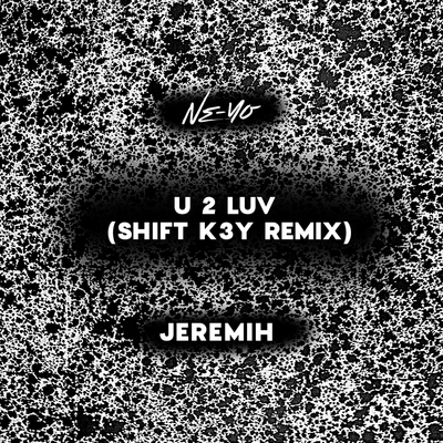 U 2 Luv (Shift K3Y Remix) [Explicit]
