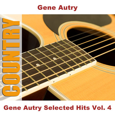 Gene Autry Selected Hits Vol 4