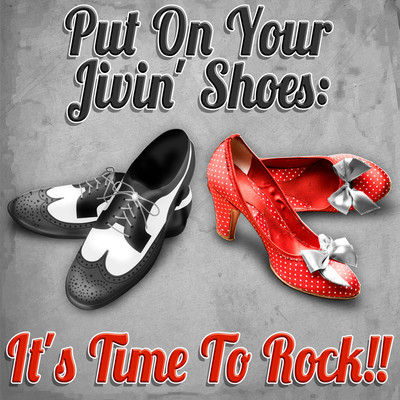 Put On Your Jivin' Shoes: It's Time To Rock!!