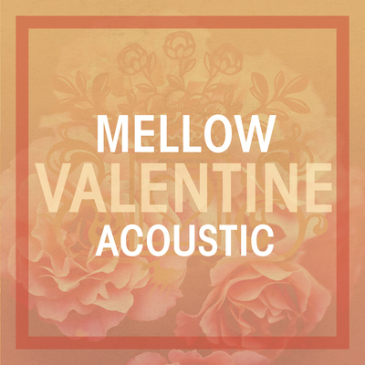 Mellow Valentine Acoustic